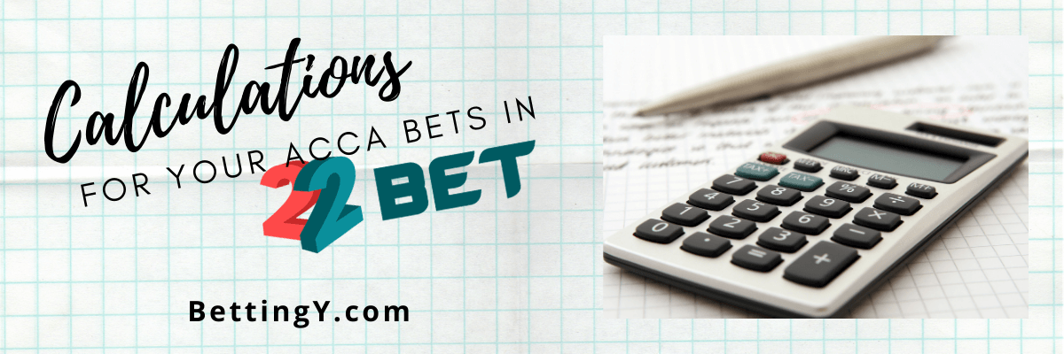 Calculations for your accumulator bets in 22bet